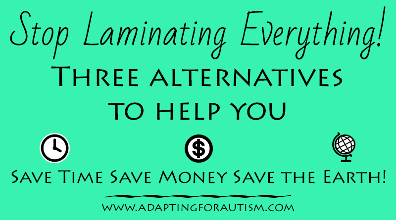 Three alternatives to reduce your laminating needs in your special education class. Save time, save money and save the Earth!