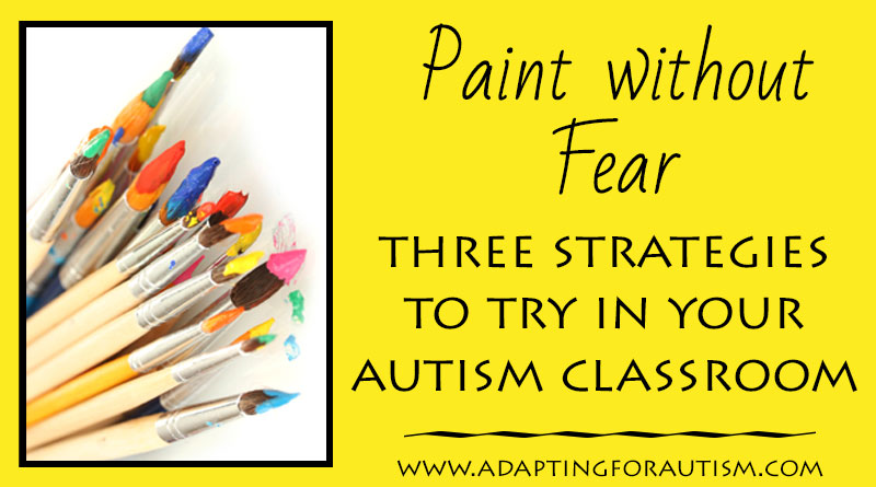 Paint without Fear - Strategies for Painting in your Autism or Special Education Classroom