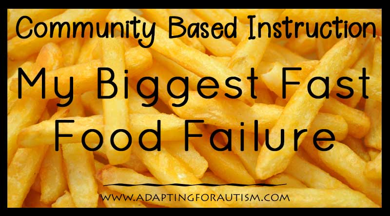Community Based Instruction – My Biggest Fast Food Failure