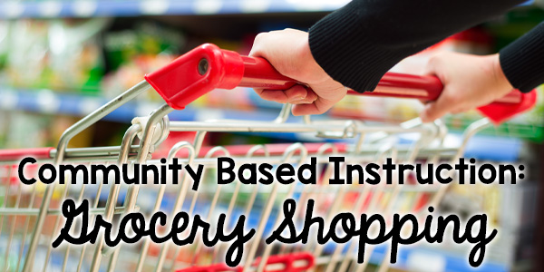 Hands pushing shopping cart with text overlay community based instruction grocery shopping